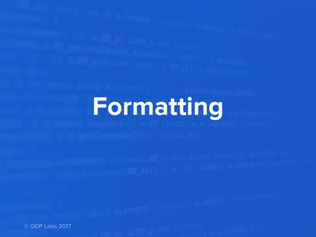 Formatting 40 © GDP Labs 2017