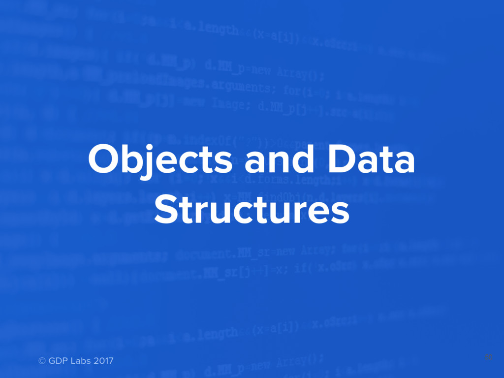Objects and Data Structures 50 © GDP Labs 2017