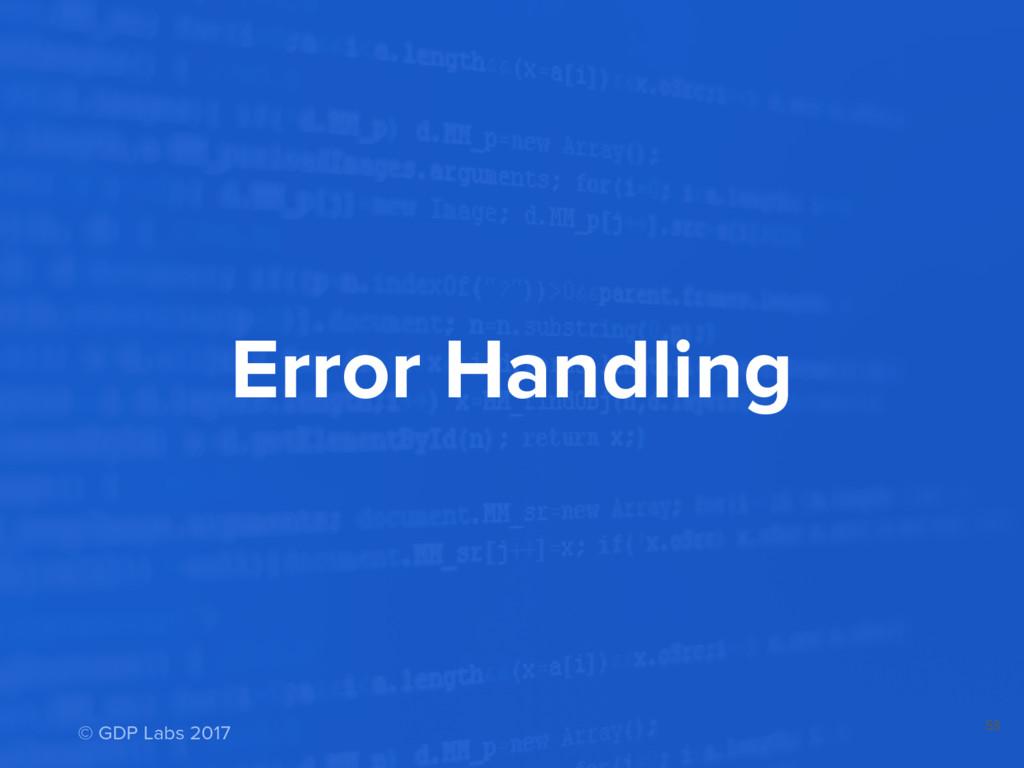 Error Handling 58 © GDP Labs 2017