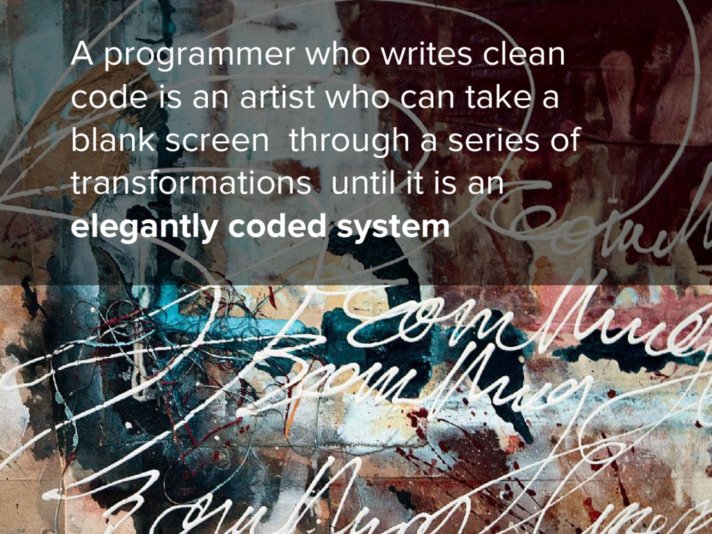 A programmer who writes clean code is an artist...