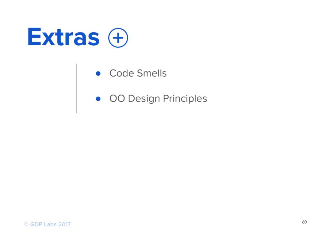 80 Extras ● Code Smells ● OO Design Principles ...