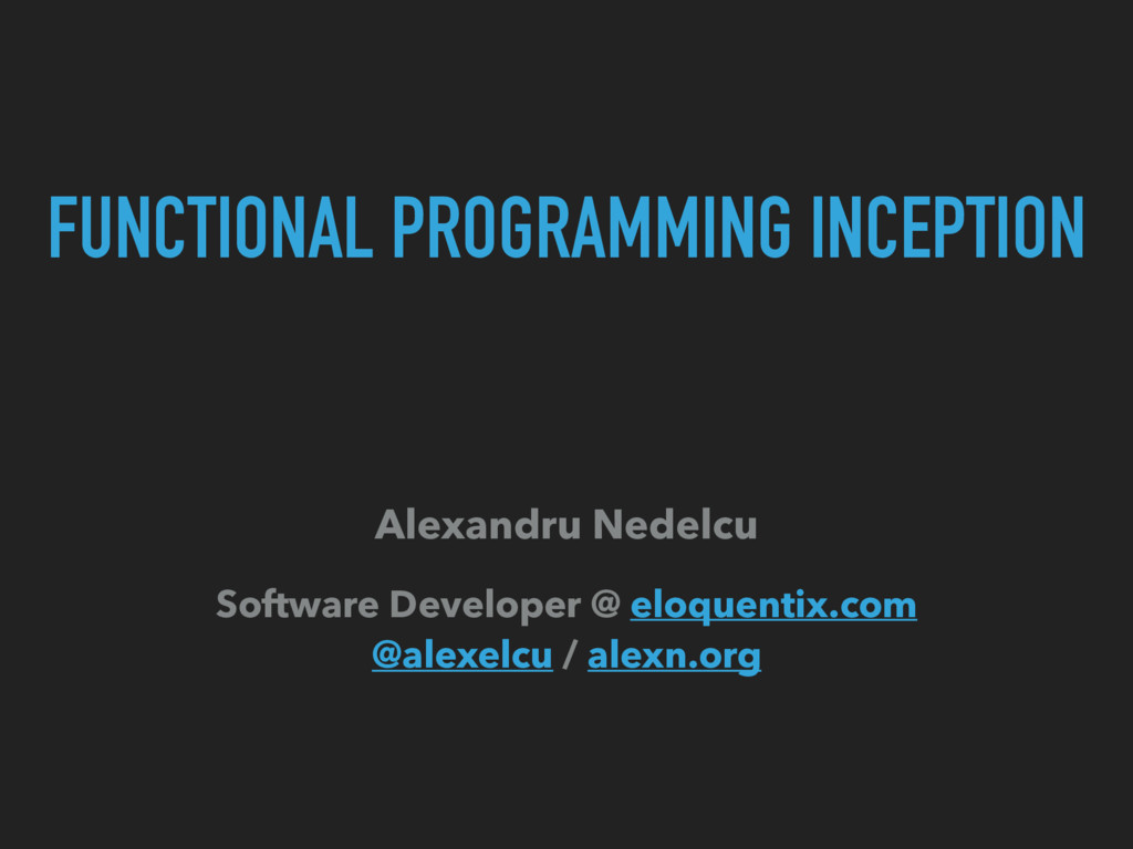 FUNCTIONAL PROGRAMMING INCEPTION Alexandru Nede...