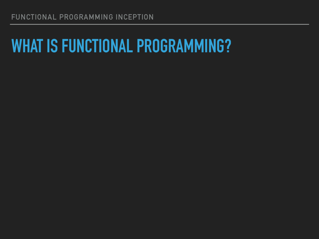 FUNCTIONAL PROGRAMMING INCEPTION WHAT IS FUNCTI...