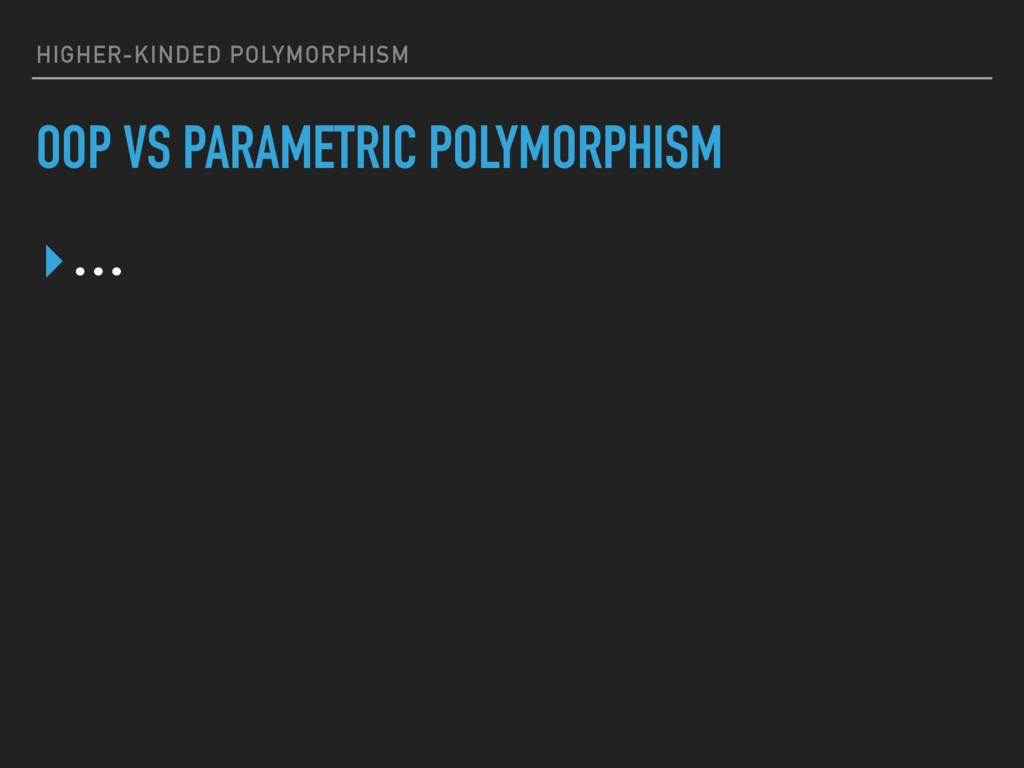 HIGHER-KINDED POLYMORPHISM OOP VS PARAMETRIC PO...