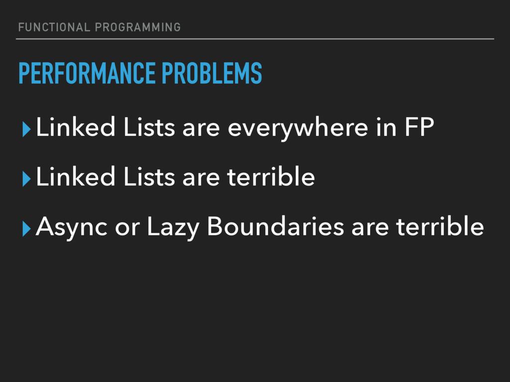 FUNCTIONAL PROGRAMMING PERFORMANCE PROBLEMS ▸Li...