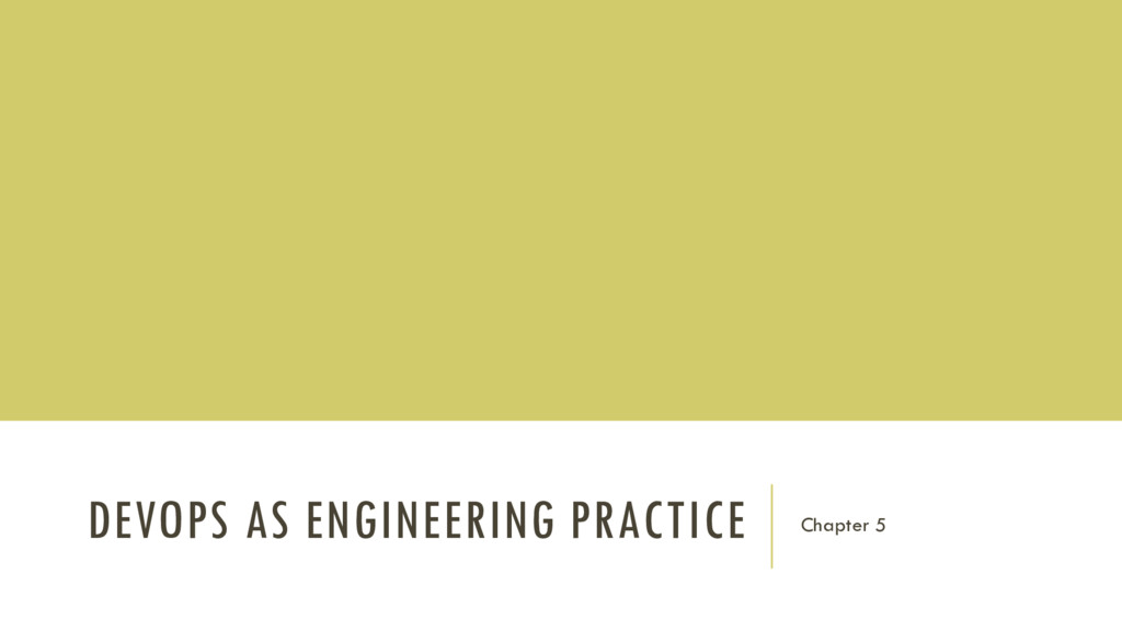 DEVOPS AS ENGINEERING PRACTICE Chapter 5