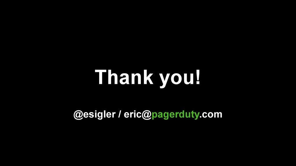 Thank you! @esigler / eric@pagerduty.com