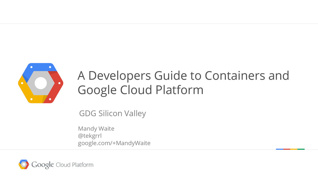 A Developers Guide to Containers and Google Clo...