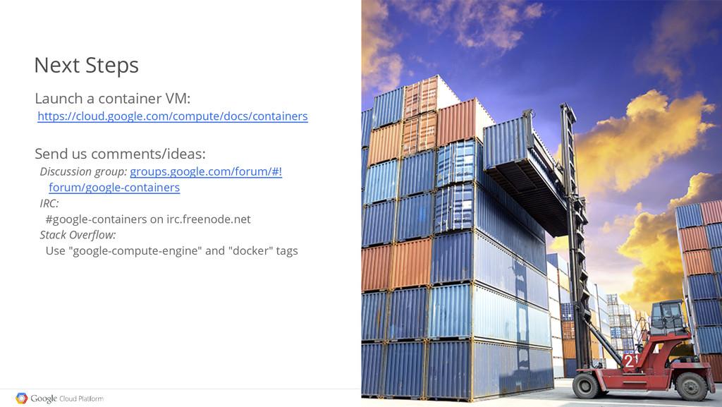Next Steps Launch a container VM: https://cloud...