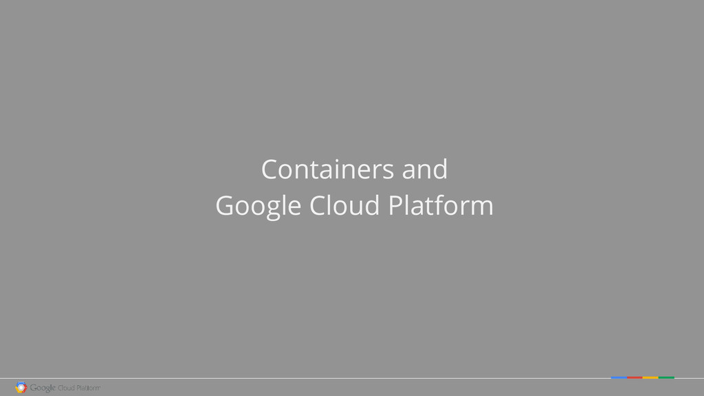 Containers and Google Cloud Platform