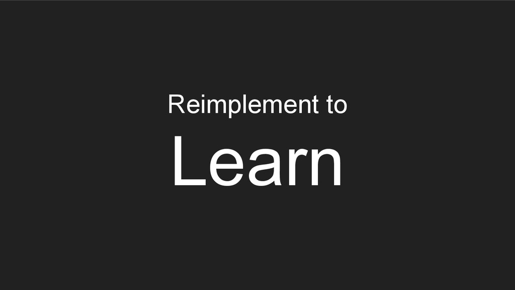Reimplement to Learn