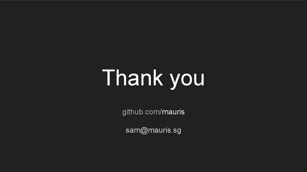 Thank you github.com/mauris sam@mauris.sg