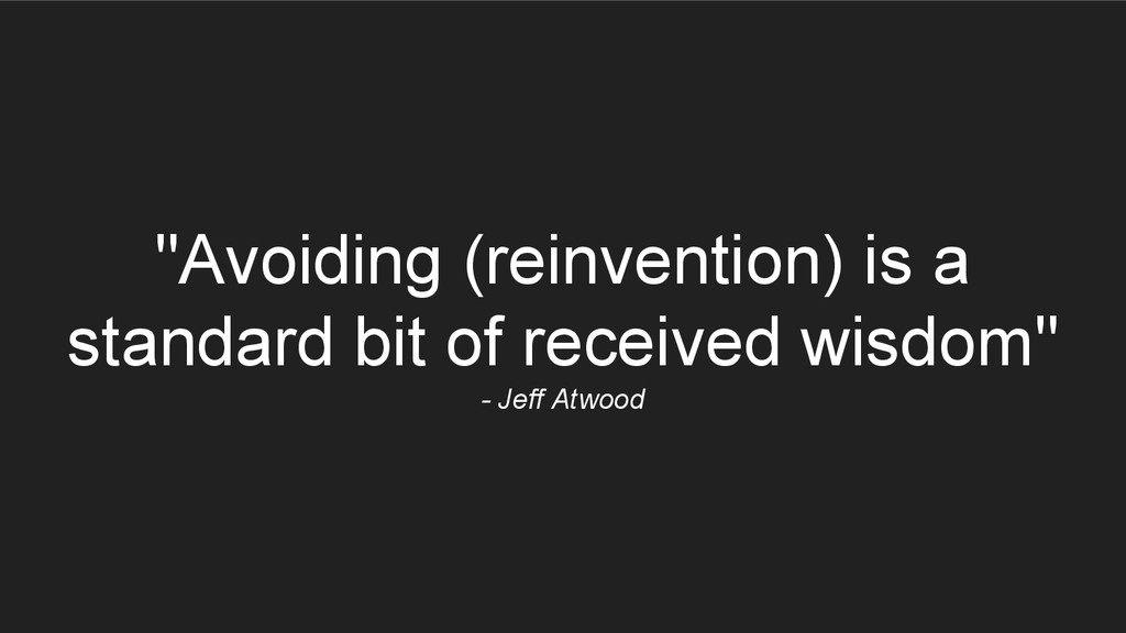 """Avoiding (reinvention) is a standard bit of re..."