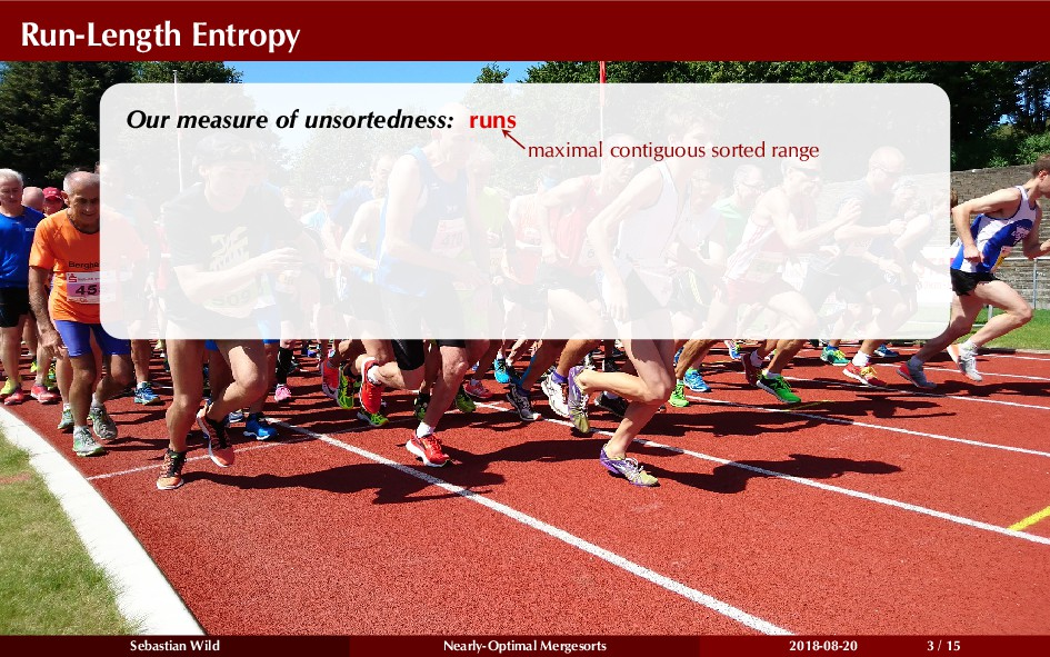 Run-Length Entropy Our measure of unsortedness:...