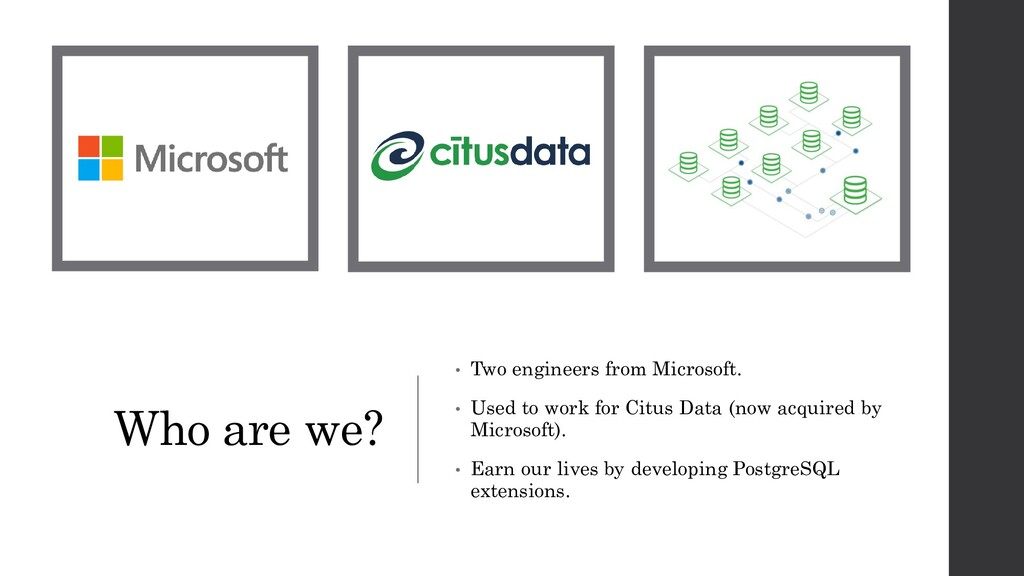 Who are we? • Two engineers from Microsoft. • U...