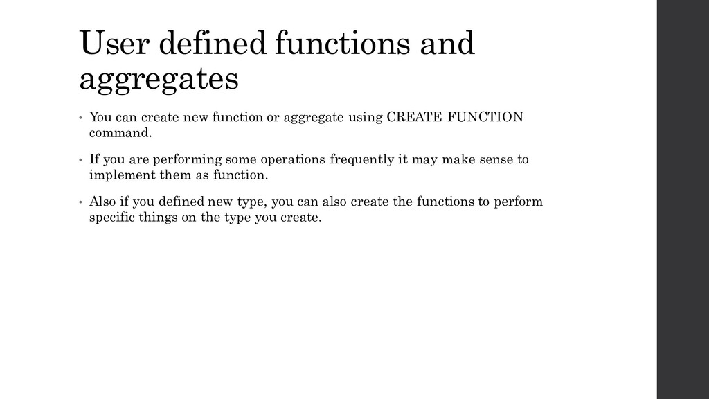 User defined functions and aggregates • You can...