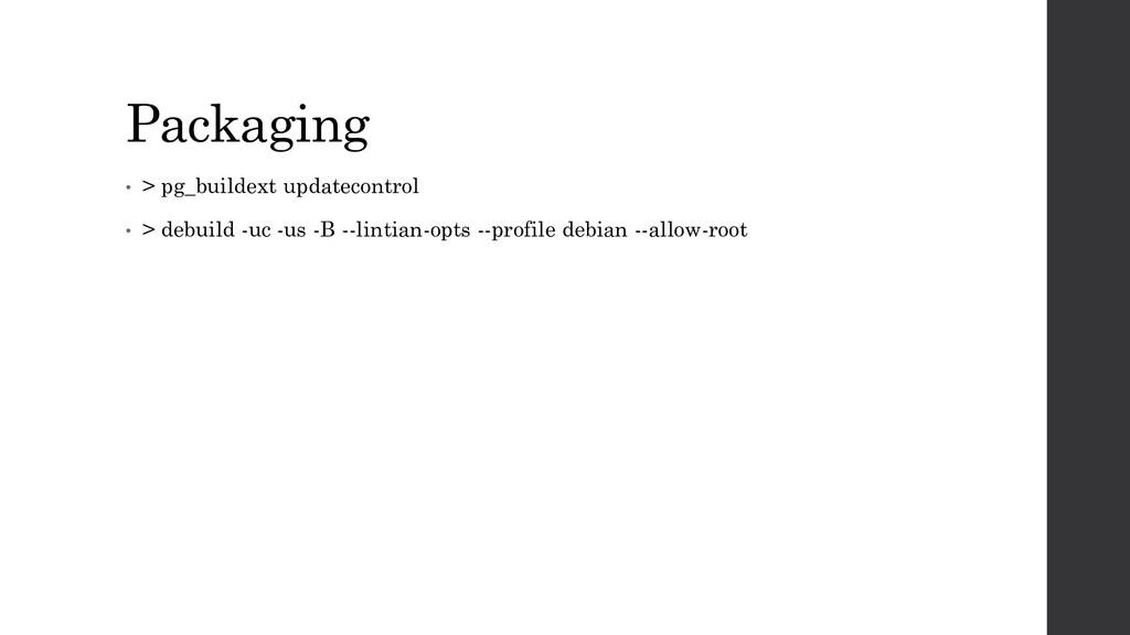 Packaging • > pg_buildext updatecontrol • > deb...