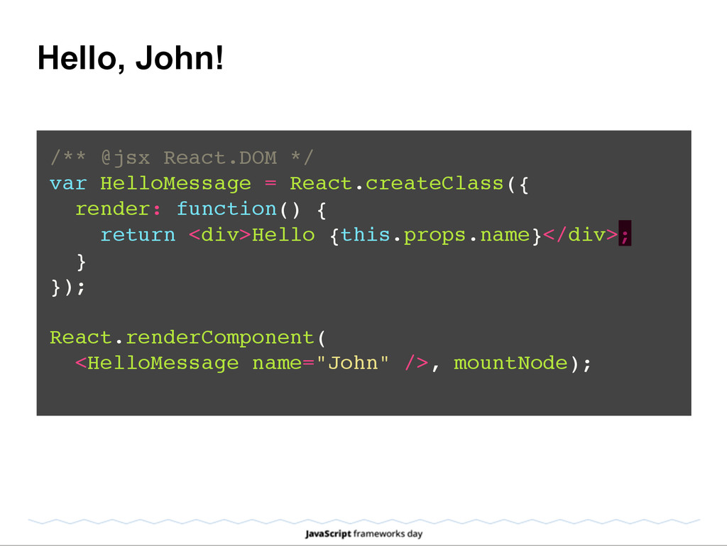 Hello, John! /** @jsx React.DOM */! var HelloMe...