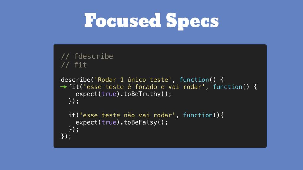 Focused Specs // fdescribe // fit describe('Rod...