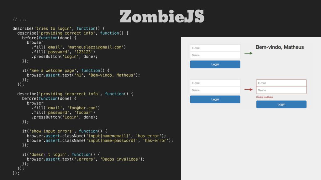 ZombieJS // ... describe('tries to login', func...