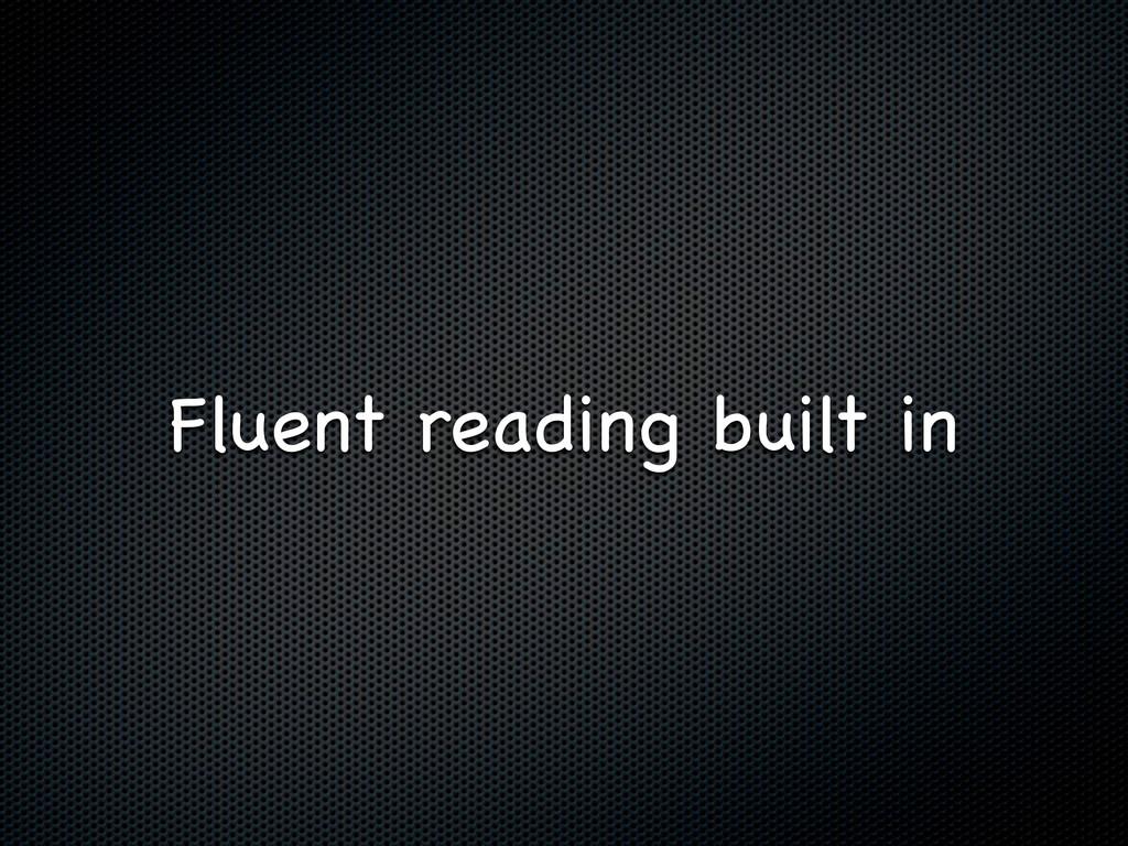Fluent reading built in