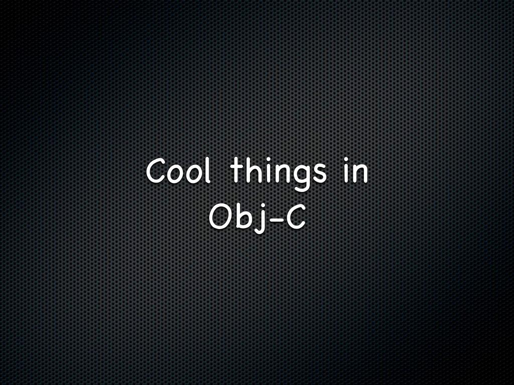 Cool things in Obj-C