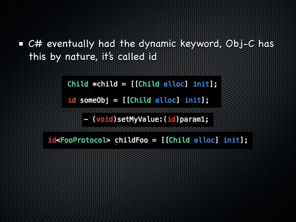 C# eventually had the dynamic keyword, Obj-C ha...