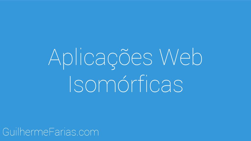 Aplicações Web Isomórficas GuilhermeFarias.com