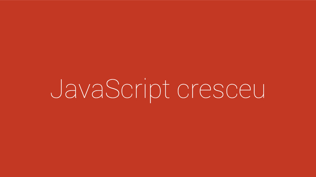 JavaScript cresceu