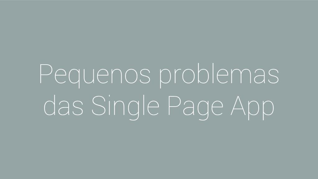Pequenos problemas das Single Page App