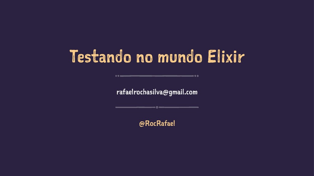 Testando no mundo Elixir rafaelrochasilva@gmail...