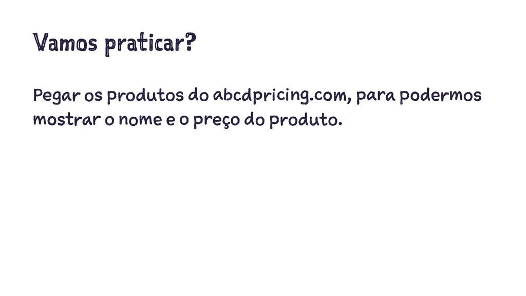 Vamos praticar? Pegar os produtos do abcdpricin...