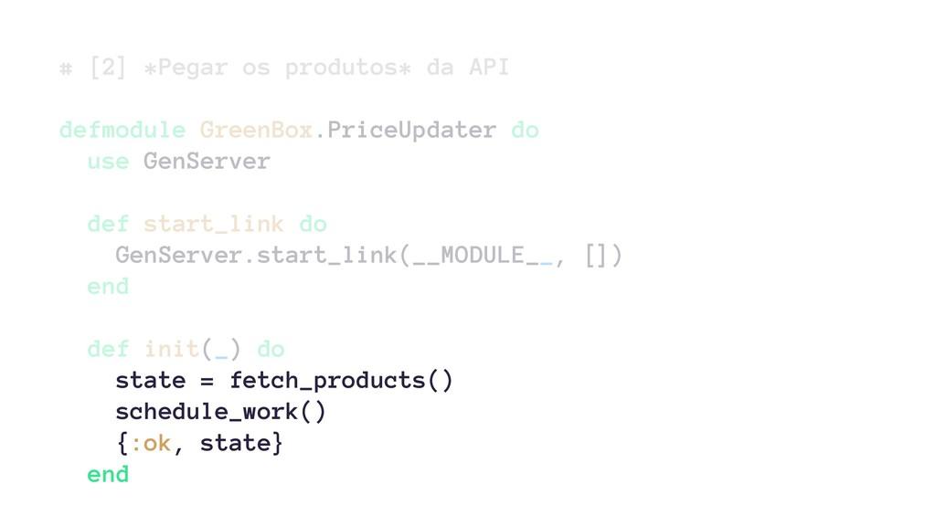# [2] *Pegar os produtos* da API defmodule Gree...