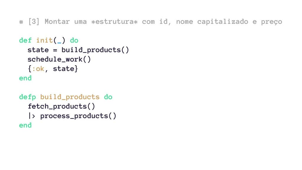 # [3] Montar uma *estrutura* com id, nome capit...