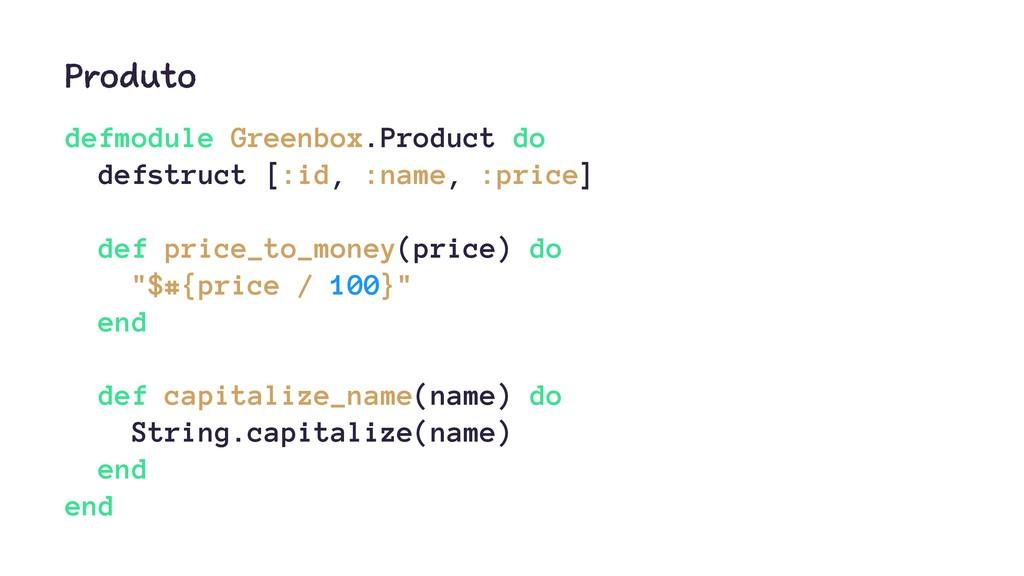 Produto defmodule Greenbox.Product do defstruct...