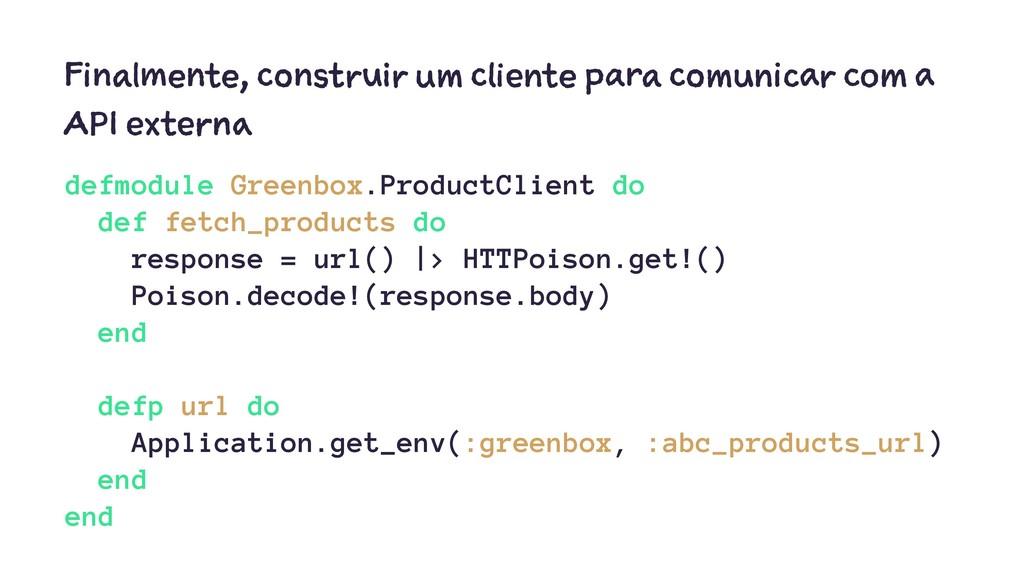 Finalmente, construir um cliente para comunicar...