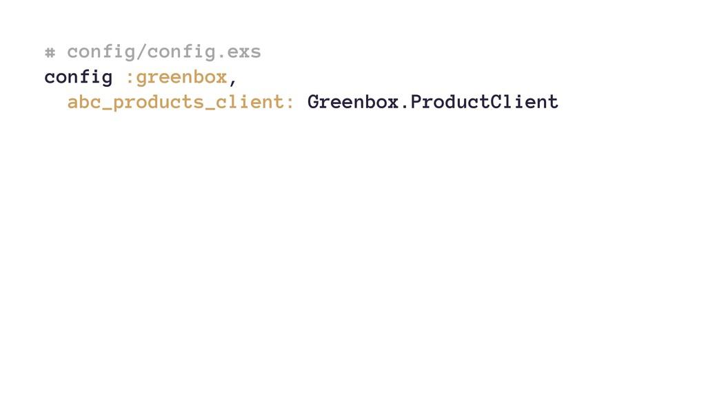 # config/config.exs config :greenbox, abc_produ...