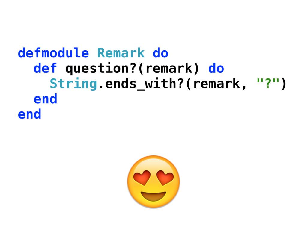 defmodule Remark do def question?(remark) do S...