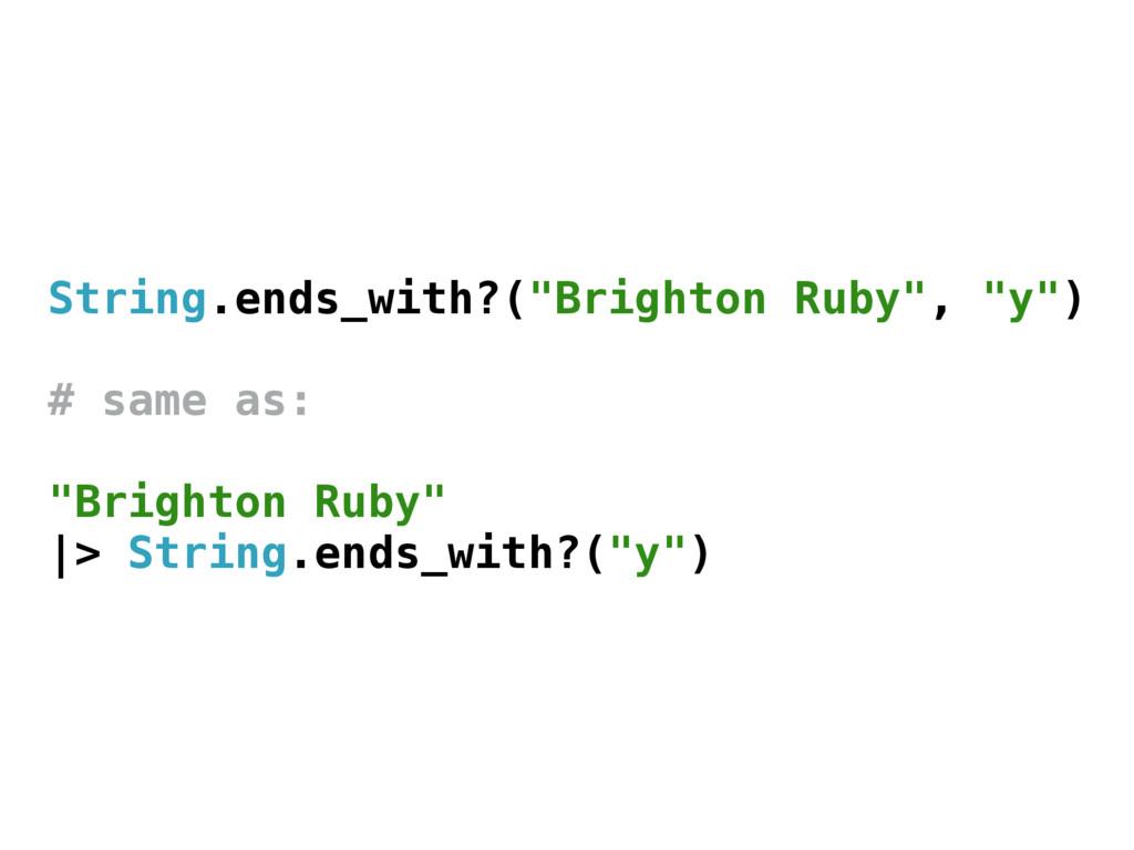 "String.ends_with?(""Brighton Ruby"", ""y"") # same ..."