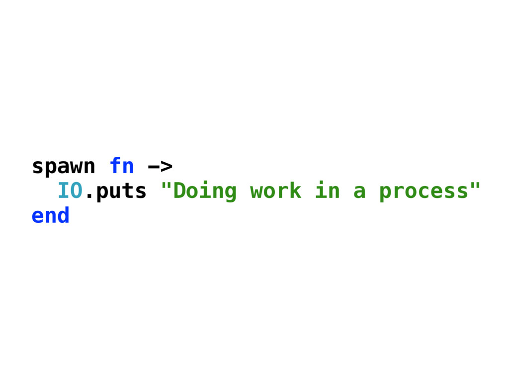 """spawn fn -> IO.puts """"Doing work in a process"""" e..."""