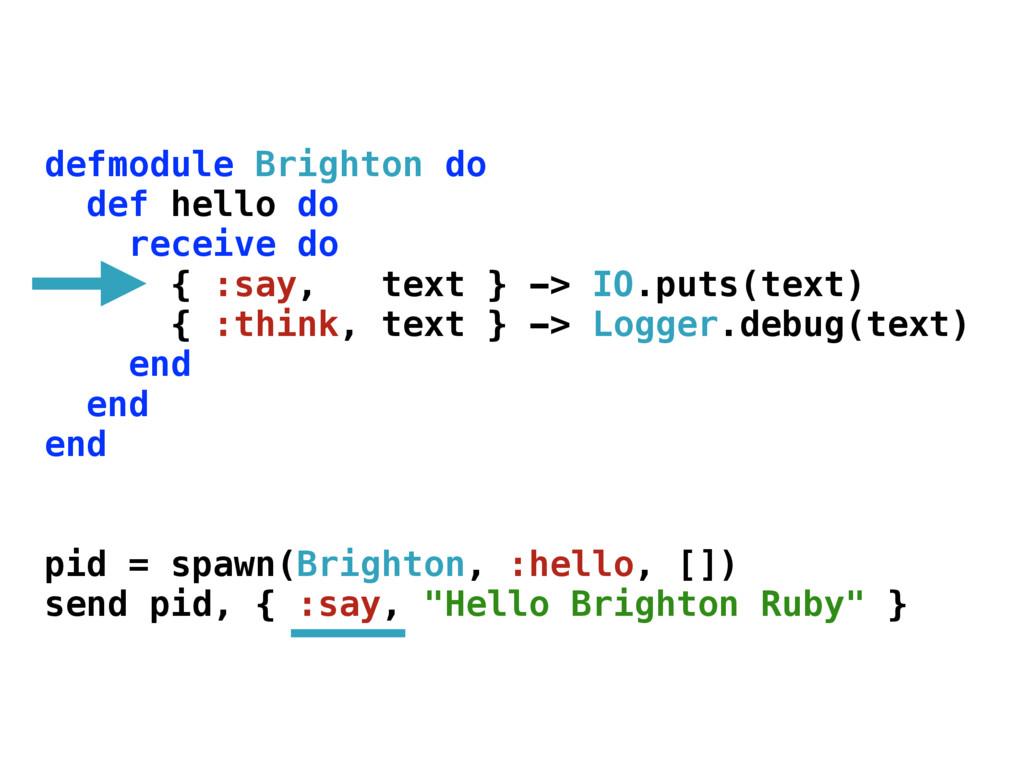 defmodule Brighton do def hello do receive do {...