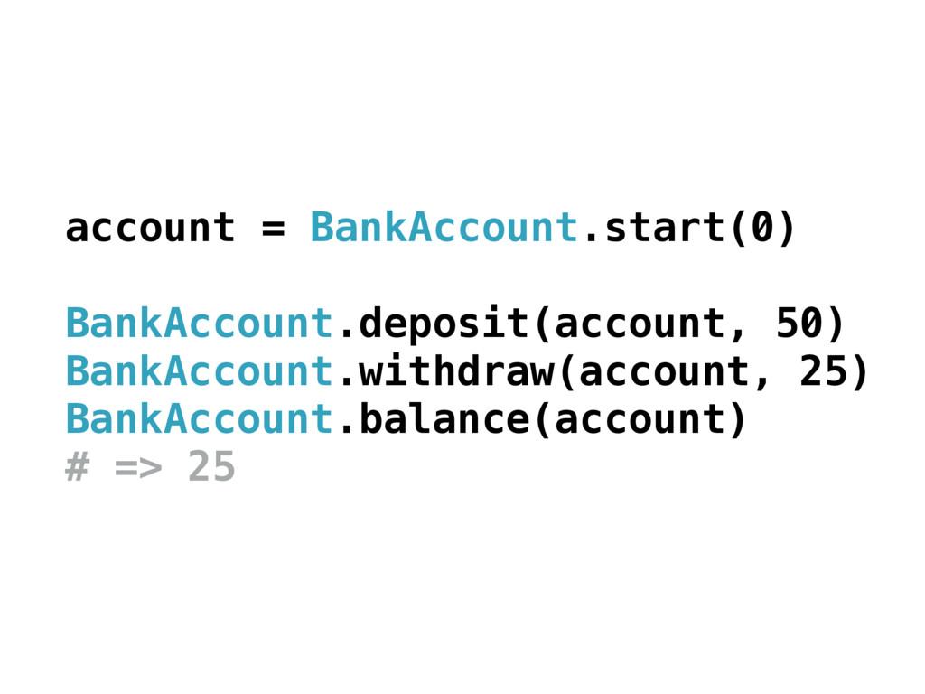account = BankAccount.start(0) BankAccount.depo...