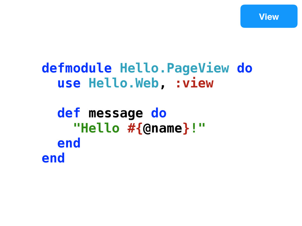View defmodule Hello.PageView do use Hello.Web,...