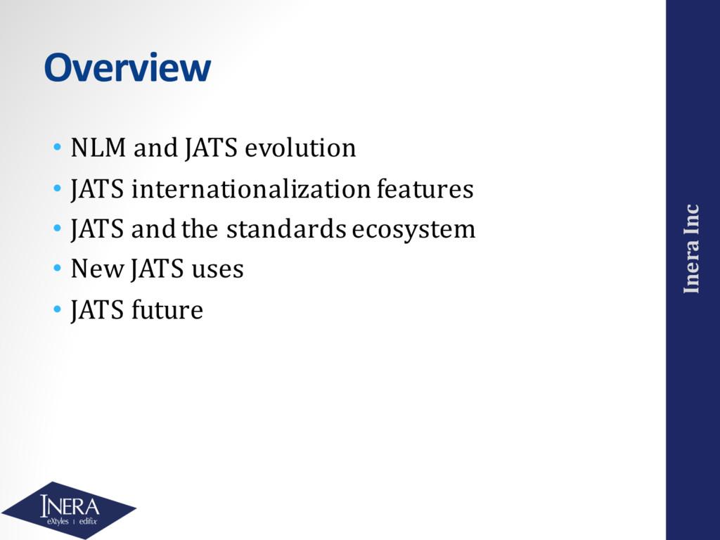 Inera Inc Overview • NLM and JATS evolution • J...