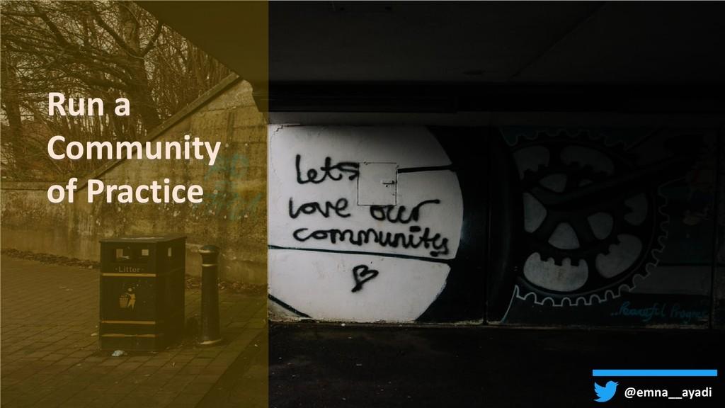 Run a Community of Practice @emna__ayadi
