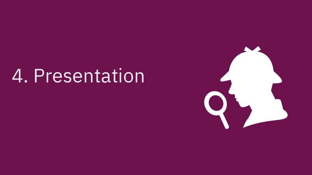 4. Presentation