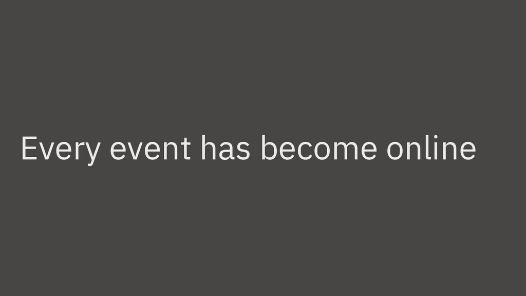 Every event has become online