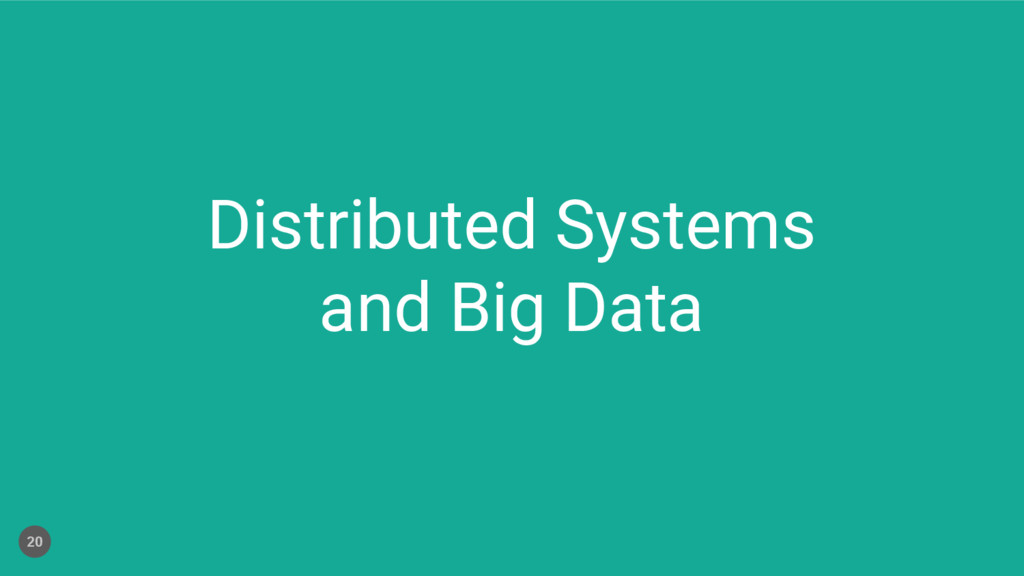 Distributed Systems and Big Data 20