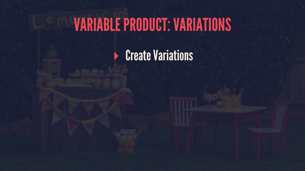 VARIABLE PRODUCT: VARIATIONS ▸ Create Variations