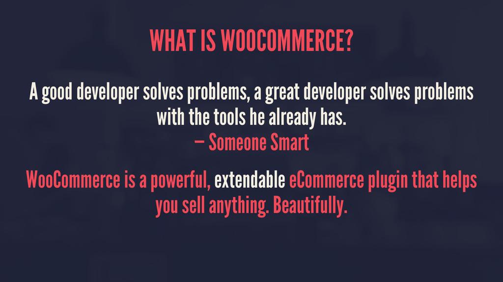 WHAT IS WOOCOMMERCE? A good developer solves pr...